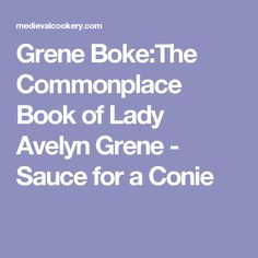 Grene Boke:The Commonplace Book of Lady Avelyn Grene - Sauce for a Conie