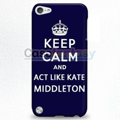Keep Calm And Act Like Kate Middleton iPod Touch 5 Case   casefantasy
