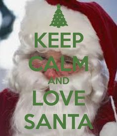 KEEP CALM AND LOVE SANTA. Another original poster design created with the Keep Calm-o-matic. Buy this design or create your own original Keep Calm design now. Keep Calm Posters, Keep Calm Quotes, Christmas Quotes, Christmas Stuff, Keep Calm Signs, Santa Pictures, Quotes About Everything, New Year Wishes, Stay Calm