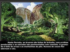 FLORESTA DE BRÓCOLIS, ESTRDA COM COMINHO E MONTANHA DE PÃO, NUVEM DE COUVE FLOR