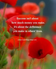 """Success isn't about how much money you make. It's about the difference you make in others' lives."" Self improvement and counseling quotes. Created and posted by the Online Counselling College."