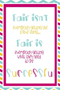 Fair isn't everybody getting the same thing, Fair is everybody getting what they need to be successful