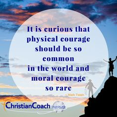 It is curious that physical courage should be so common in the world and moral #courage so rare.  Mark Twain #CCI