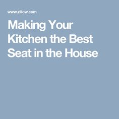 Making Your Kitchen the Best Seat in the House