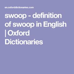 Definition Of Swoop In US English   (especially Of A Bird) Move Rapidly  Downwards Through The Air, Seize With A Swooping Motion