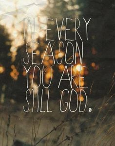 you are still God.