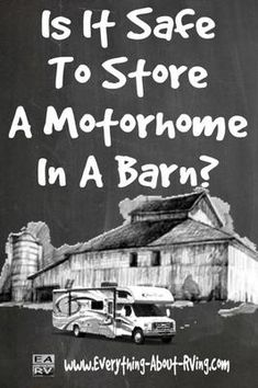 Is It Safe To Store A Motorhome In A Barn? We are planning to purchase a used diesel class A coach and will want to keep it in a heated Pole Barn. Will the diesel fumes permeate through the coach?