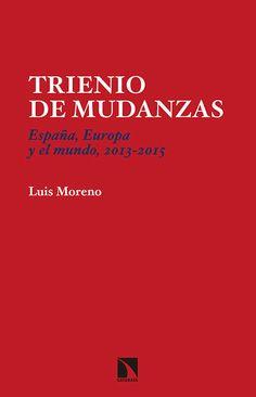 Trienio de mudanzas : España, Europa y el mundo, 2013-2015 / Luis Moreno http://fama.us.es/record=b2741346~S5*spi