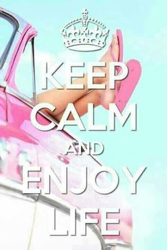 Keep Calm/Enjoy Life