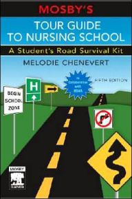 Mosby's Tour Guide to Nursing School: A Student's Road Survival Kit / Edition 5