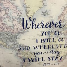 Wherever you go I will go; and wherever you stay I will stay. Ruth 1:16 #travel  #quote