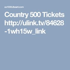 Country 500 Tickets   http://ulink.tv/84628-1wh15w_link
