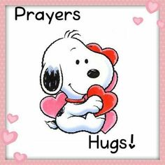 Snoopy - Prayers and hugs!!♥️♥️♥️