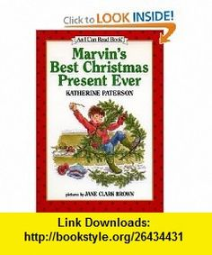 Marvins Best Christmas Present Ever (I Can Read Book 3) (9780060271596) Katherine Paterson, Jane Clark Brown , ISBN-10: 0060271590  , ISBN-13: 978-0060271596 ,  , tutorials , pdf , ebook , torrent , downloads , rapidshare , filesonic , hotfile , megaupload , fileserve