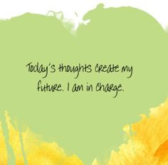 Today's thoughts create mt future. I am in charge. ~Louise Hay