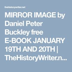 MIRROR IMAGE by Daniel Peter Buckley  free E-BOOK JANUARY 19TH AND 20TH | TheHistoryWriter.net