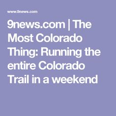 9news.com | The Most Colorado Thing: Running the entire Colorado Trail in a weekend