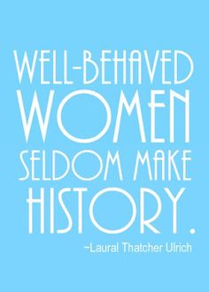 A Fuller Day: Well-behaved women seldom make history {free printable}