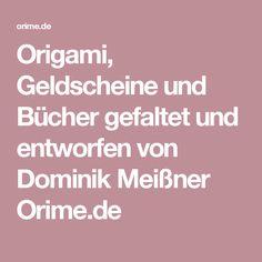 Origami, Geldscheine und Bücher gefaltet und entworfen von Dominik Meißner Orime.de