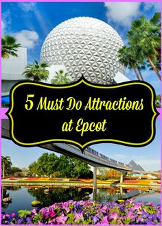 5 Must Do Attractions at Epcot at Walt Disney World