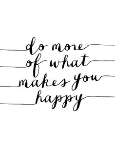 Do More of What Makes You Happy - Black and White Typography Print - Inspirational Print Art Print