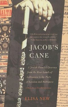 Jacob's Cane: A Jewish Family's Journey from the Four Lands of Lithuania to the Ports of London and Baltimore; A M by Elisa New