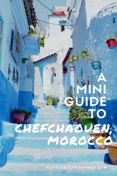 A mini guide to the blue jewel of Morocco. Chefchaouen