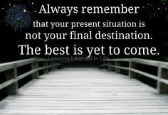 Always remember that your present situation is not your final destination. more at Motivation Live