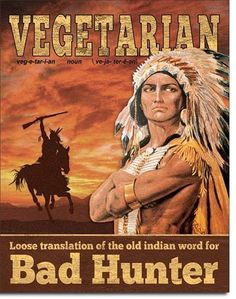 Vegetarian Indian for Bad Hunter Funny Food Tin Sign 16 x 12.5- Made In The USA