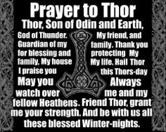 Prayer to Thor! Remember to pray to all the gods, your strength, wisdom, love  and intelligence come from not one but by all!!!