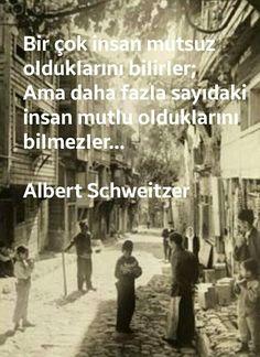 Bir çok insan mutsuz oIdukIarını biIirIer; ama daha fazIa sayıdaki insan mutIu oIdukIarını biImezIer... Albert Schweitzer