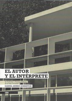 El autor y el intérprete : Le Corbusier y Amancio Williams en la Casa Curutchet                                    / Merro Johnston, Daniel                         (Buenos Aires 2011)  / NA 1053.J4 M43