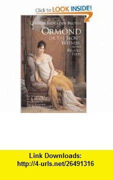 Ormond; or the Secret Witness With Related Texts (9781603841252) Charles Brockden Brown, Philip Barnard, Stephen Shapiro , ISBN-10: 1603841253  , ISBN-13: 978-1603841252 ,  , tutorials , pdf , ebook , torrent , downloads , rapidshare , filesonic , hotfile , megaupload , fileserve