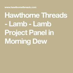Hawthorne Threads - Lamb - Lamb Project Panel in Morning Dew