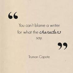"""•☀• """"You can't blame a writer for what the characters say."""" ~Truman Capote ✪"""