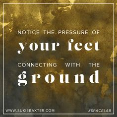 Notice the pressure of your feet connecting with the ground.  A little #SpaceLab wisdom to remind you that how you move your body is how you move through life.