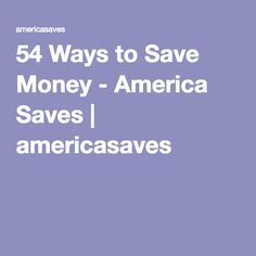 54 Ways to Save Money - America Saves   americasaves
