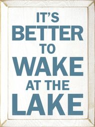 It's Better To Wake At The Lake  Wood Sign