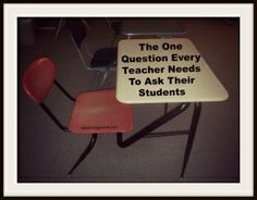 The One Question Every Teacher Needs to Ask Their Students... oh, how I need to remember this!
