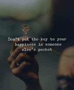 Positive Quotes : Dont put the key to your happiness in someone elses pocket. - Hall Of Quotes Motivational Quotes For Success, Great Quotes, Positive Quotes, Funny Quotes, Inspirational Quotes, Change Your Life Quotes, Quotes To Live By, Things Change Quotes, Dont Quit Quotes