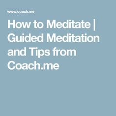 How to Meditate | Guided Meditation and Tips from Coach.me