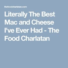 Literally The Best Mac and Cheese I've Ever Had - The Food Charlatan