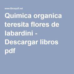 Quimica organica teresita flores de labardini - Descargar libros pdf