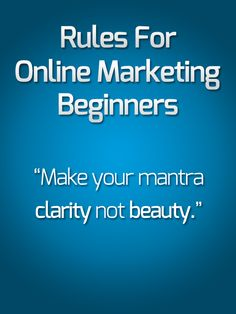 "Watch ""Rules for Online Marketing Beginners"" and the entire Modern Marketing Mastery video series from Eben Pagan in free, HD quality here: http://modernmarketingmastery.com/s/13    Make your mantra clarity not beauty."