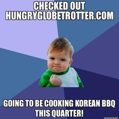 CHECKED OUT HUNGRYGLOBETROTTER.COM GOING TO BE COOKING KOREAN BBQ THIS QUARTER! - Success Kid