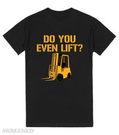 """Do You Even Lift Forklift T-shirt   This funny t-shirt has the phrase """"do you even lift"""" with a picture of a forklift. #Skreened"""
