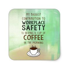 #Coffee is my Contribution to Workplace Safety Square Sticker - #funny #coffee #quote #quotes