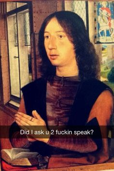 Did I ask u 2 fuckin speak? 29 art history Snapchats that will give you life