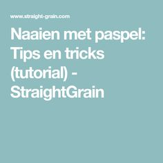 Naaien met paspel: Tips en tricks (tutorial) - StraightGrain