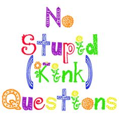 No Stupid (Kink) Questions - Rayne answers all the questions about kink that you thought were too stupid to ask.